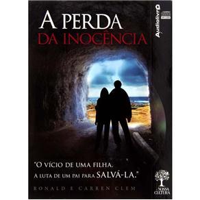 Perda da Inocência, A: o Vício de uma Filha. a Luta de um Pai para Salvá-la - Audiolivro (2011 - Edição 1)
