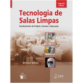 Tecnologia de Salas Limpas: Fundamentos de Projeto, Ensaios e Operação