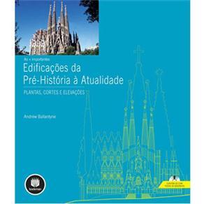 As + Importantes Edificacoes da Pre-historia a Atualidade: Plantas, Cortes e Elevacoes