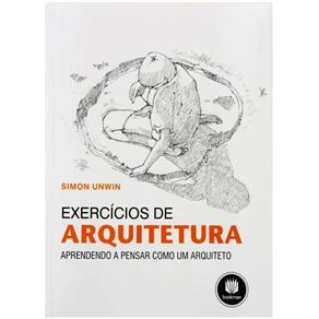 Exercícios de Arquitetura: Aprendendo a Pensar Como um Arquiteto