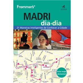 Frommer´s: Madri Dia a Dia - 21 Maneiras Inteligentes de Conhecer a Cidade
