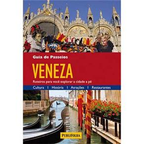 Guia de Passeios - Veneza: Roteiros para Você Explorar a Cidade a Pé