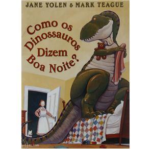 Como os Dinossauros Dizem Boa Noite? - Jane Yolen