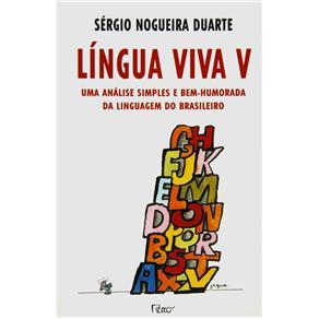 Lingua Viva V uma Analise Simples e Bem-humorada da Linguagem do Brasileiro