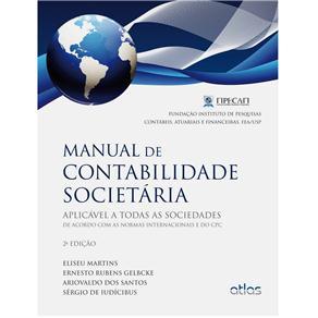 Manual de Contabilidade Societária: Aplicável a Todas as Sociedades de Acordo Com as Normas Internacionais e do Cpc (2013 - Edição 2)