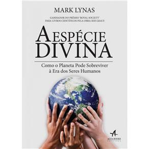 Espécie Divina: Como o Planeta Pode Sobreviver a Éra dos Seres Humanos, A