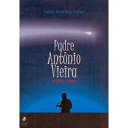 Padre Antônio Vieira: Retórica e Utopia