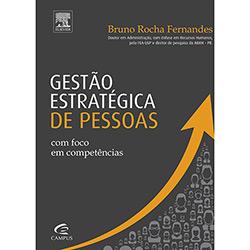 Gestão Estratégica de Pessoas: Com Foco em Competências (2013 - Edição 1)