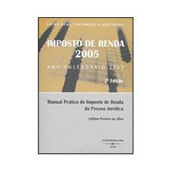 Imposto de Renda 2005: Manual Prático do Imposto de Renda da Pessoa Jurídica