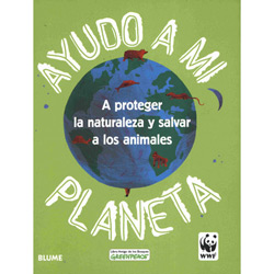 Ayudo a Mi Planeta: a Proteger La Naturaleza Y Salvar a Los Animales