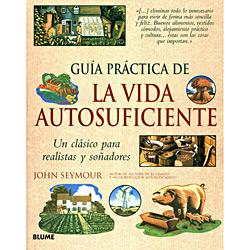 Guía Práctica de La Vida Autosuficiente - Un Clásico para Realistas Y Sõnadores