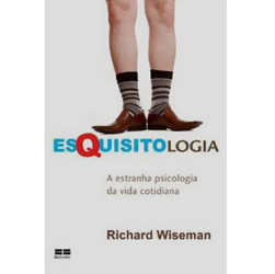 Esquisitologia: a Estranha Psicologia da Vida Cotidiana