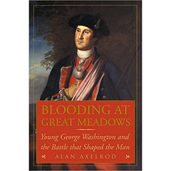 Blooding At Great Meadowa - Young George Washington And The Battle That Shaped The Man