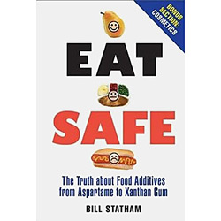 Eat Safe - The Truth About Additives From Aspartame To Xanthan Gum