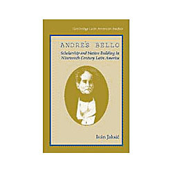 Andrés Bello - Scholarship And Nation - Building In Nineteenth-century Latin America