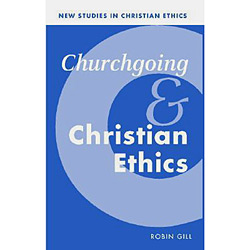 Churchgoing And Christian Ethics - New Studies In Christian Ethics