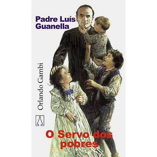 Padre Luis Guanella: o Servo dos Pobres