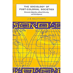 Sociology Of Post-colonial Societies - Economic Disparity, Cultural Diversity And Development, The