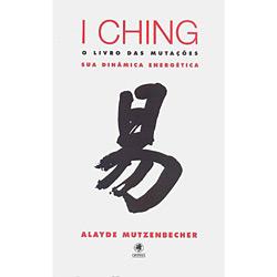 I Ching - o Livro das Mutações - Sua Dinâmica Energética