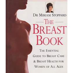 The Breast Book: The Essential Guide To Breast Care & Breast Health For Women Of All Ages
