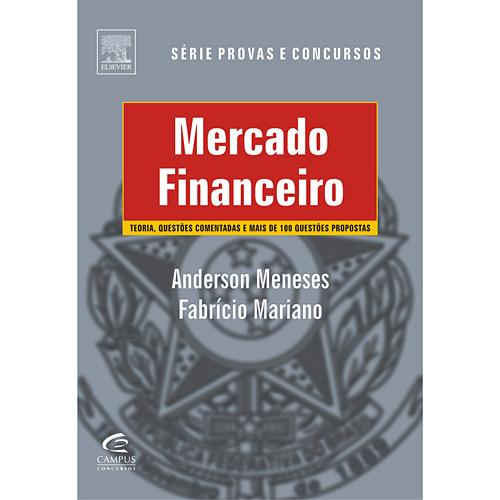 Mercado Financeiro - Teoria, Questões Comentadas e Mais 100 Questões Propostas - Série Provas e Concursos