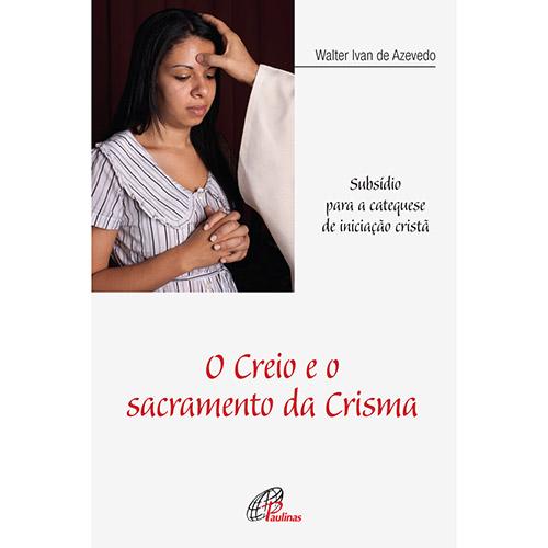 O Creio e o Sacramento da Crisma: Subsídio para a Catequese de Iniciação Cristã