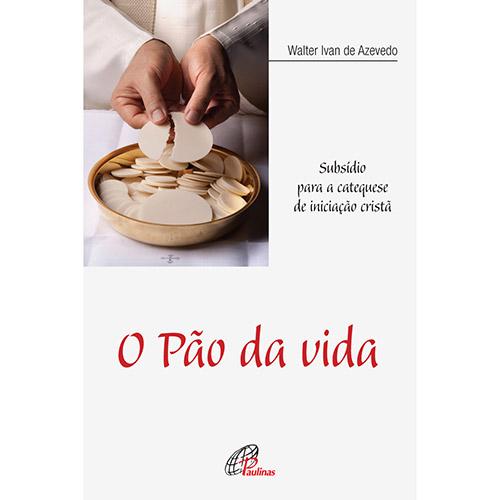 Pão da Vida, O: Subsídio para a Catequese de Iniciação Cristã