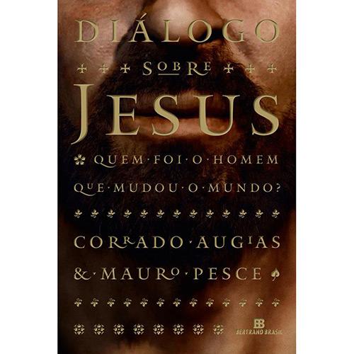 Diálogo Sobre Jesus: Quem Foi o Homem Que Mudou o Mundo?