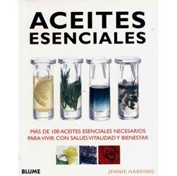 Aceites Esenciales - Má de 100 Aceites Esenciales Necesarios para Vivir Com Salud, Vitalidad Y Bienestar