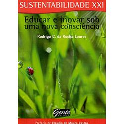 Sustentabilidade Xxi - Educar e Inovar Sob uma Nova Consciência