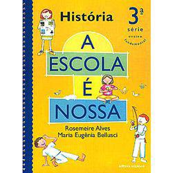 Escola É Nossa - História - 3⪠Série - 1⺠Grau