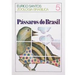 Pássaros do Brasil: Vida e Costumes dos Pássaros