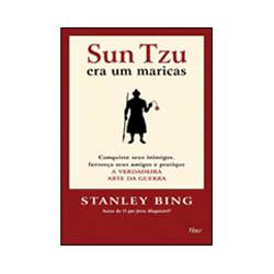 Sun Tzu Era um Maricas - Conquiste Seus Inimigos, Favoreça Seus Amigos E...