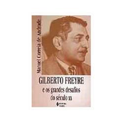Gilberto Freyre e os Grandes Desafios do Seculo Xx