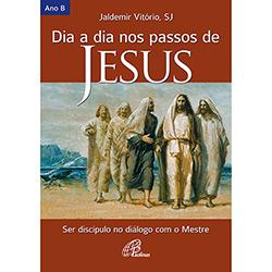 Dia a Dia nos Passos de Jesus - Ser Discípulo no Diálogo Com o Mestre