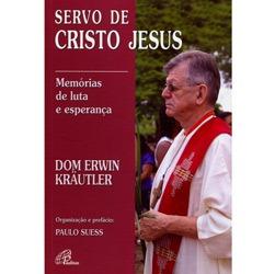 Dom Erwin Krã¤utler - Servo de Cristo Jesus