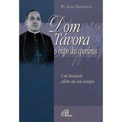 Dom Távora - o Bispo dos Operários