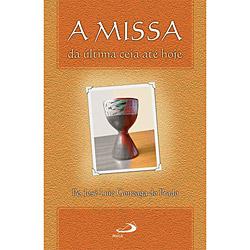 Missa, A: da Última Ceia Até Hoje