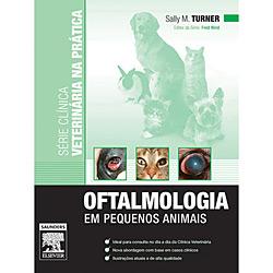 Oftalmologia em Pequenos Animais - Série Clínica Veterinária na Prática