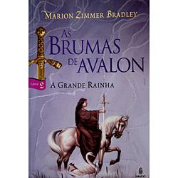 A Grande Rainha - Coleção as Brumas de Avalon - Livro 2