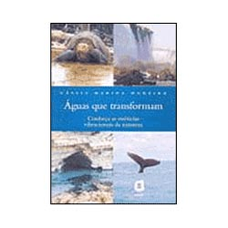 Águas Que Transformam - Conheça as Essências Vibracionais da Natureza
