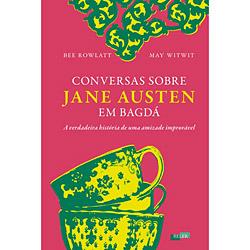 Conversas Sobre Jane Austen em Bagdá - a Verdadeira História de uma Amizade Improvável