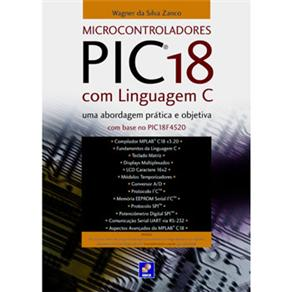 Microcontroladores Pic18 Com Linguagem C: uma Abordagem Prática e Objetiva Com Base no Pic18f4520