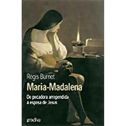 Maria Madalena - de Pecadora Arrependida a Esposa de Jesus