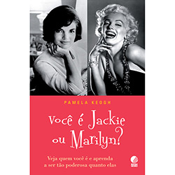 Você É Jackie Ou Marilyn? - Veja Quem Você É e Aprenda a Ser Tão Poderosa Quanto Elas