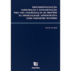 Procedimentalização, Participação e Fundamentação - para uma Concretização do Princípio da Imparcialidade Administrativa Como Parâmetro