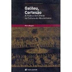 Galileu, Cortesão - a Prática da Ciência na Cultura do Absolutismo