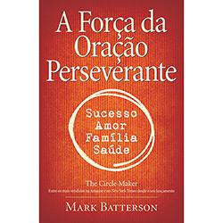 A Força da Oração Perseverante - Mark Batterson