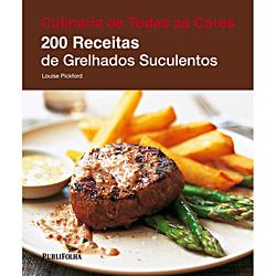 200 Receitas de Grelhados Suculentos - Coleção Culinária de Todas as Cores