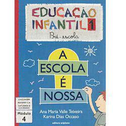Escola É Nossa - Educação Infantil 1- Pré-escola - Módulo 4, A